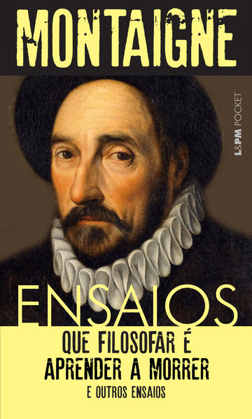 Ensaios: que filosofar é aprender a morrer e outros ensaios, livro de Michel de Montaigne