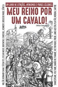 Meu reino por um cavalo: um livro de citações, aforismos e frases célebres, livro de Ivan Pinheiro Machado