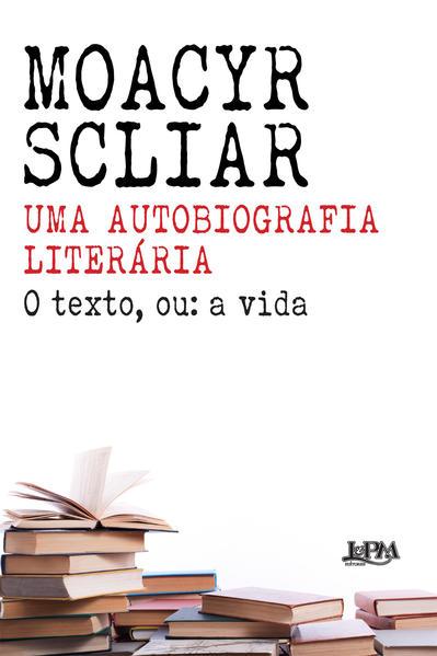 Uma autobiografia literária. O texto ou: a vida, livro de Scliar, Moacyr