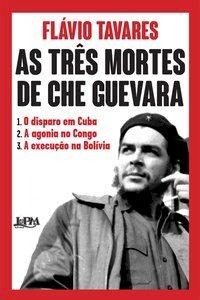 As três mortes de Che Guevara, livro de Tavares, Flavio
