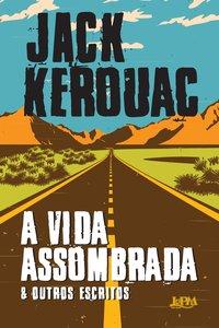 A vida assombrada & outros escritos, livro de Kerouac, Jack