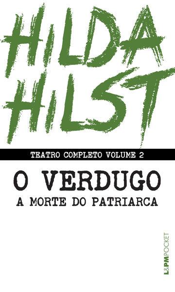 Teatro completo volume 2. O verdugo seguido de A morte do patriarca, livro de Hilst, Hilda