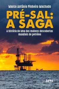 Pré-sal: a saga. a história de uma das maiores descobertas mundiais de petróleo, livro de Pinheiro Machado, Marco Antônio