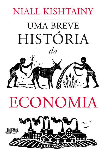 Uma breve história da economia, livro de Kishtainy, Niall