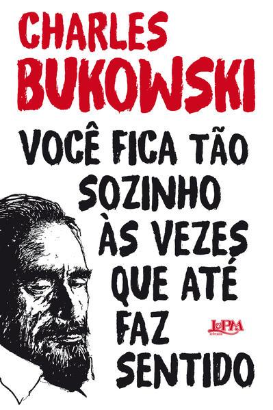 Você fica tão sozinho às vezes que até faz sentido, livro de Bukowski, Charles