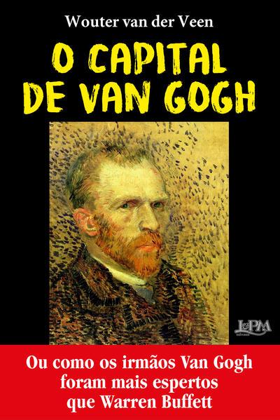 O Capital de Van Gogh. Ou como os irmãos Van Gogh foram mais espertos que Warren Buffet, livro de Veen, Wouter Van der