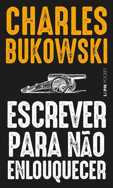 Escrever para não enlouquecer, livro de Bukowski, Charles