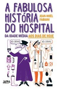 A fabulosa história do hospital. Da Idade Média aos dias de hoje, livro de Fabiani, Jean-Noël