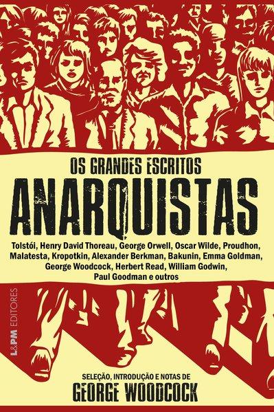 Os grandes escritos anarquistas, livro de George Woodcock