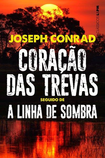 Coração das trevas - seguido de A linha de sombra: uma confissão, livro de Joseph Conrad