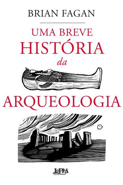 Uma breve história da arqueologia, livro de Brian Fagan
