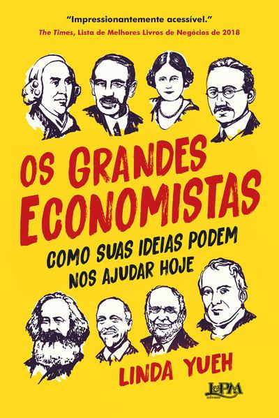 Os grandes economistas. Como suas ideias podem nos ajudar hoje, livro de Linda Yueh
