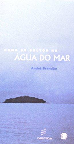 Como Se Soltos Na Agua Do Mar, livro de Andre Brandao