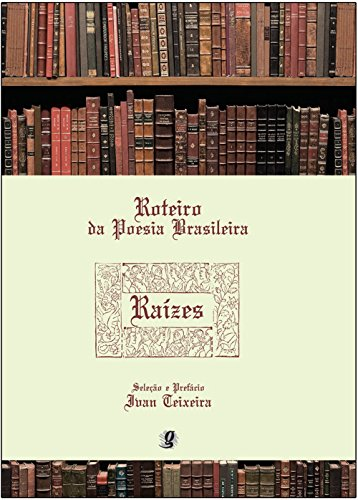 Roteiro da Poesia Brasileira - Raízes, livro de Seleção e Prefácio  -Ivan Teixeira