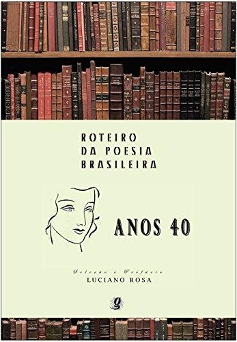 Roteiro da Poesia Brasileira - Anos 40, livro de Seleção e Prefácio  -Luciano Rosa