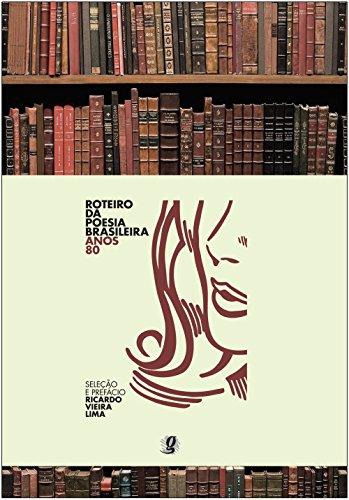 Roteiro da Poesia Brasileira - Anos 80, livro de Seleção e Prefácio  -Ricardo Vieira Lima