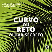 Curvo ou Reto olhar secreto, livro de Ana Maria Machado