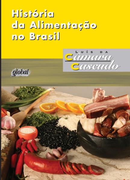 História da Alimentação no Brasil, livro de Luís da Câmara Cascudo