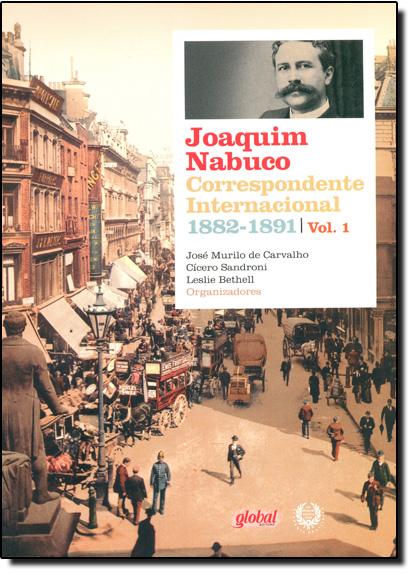 Joaquim Nabuco Corespondente Internacional: 1882-1891 - Vol.1, livro de José Murilo de Carvalho