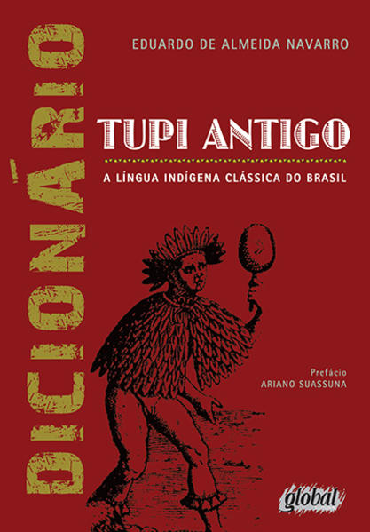 Dicionário Tupi Antigo: A Língua Indígena Clássica do Brasil, livro de Eduardo de Almeida Navarro