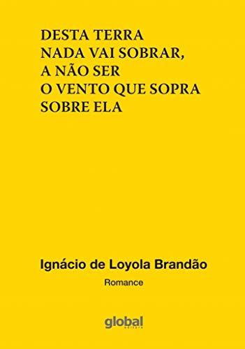Desta terra nada vai sobrar, a não ser o vento que sopra sobre ela, livro de Ignácio de Loyola Brandão