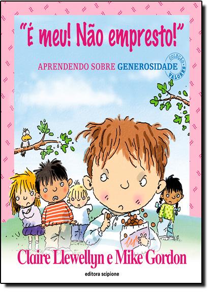 É Meu! Não Empresto!: Aprendendo Sobre Generosidade - Coleção Valores, livro de Claire Llewellyn
