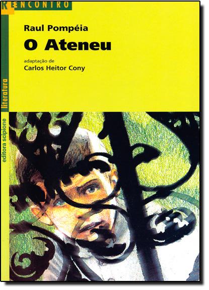 Ateneu, O - Coleção Reencontro Literatura, livro de Raul Pompéia