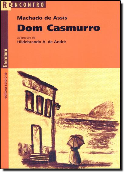 Dom Casmurro - Coleção Reencontro Literatura, livro de Machado de Assis