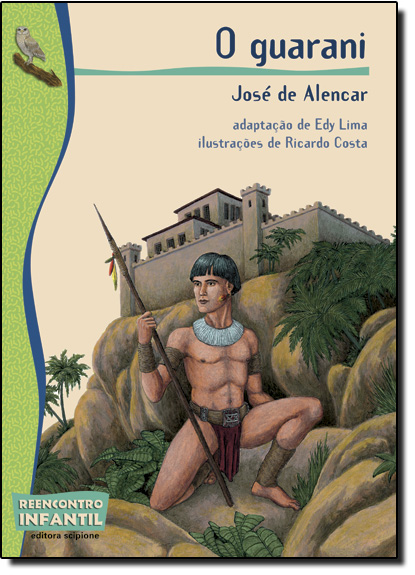 Guarani, O - Coleção Reencontro Infantil, livro de José de Alencar