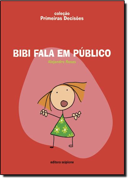 Bibi Fala em Público - Coleção Primeiras Decisões, livro de Alejandro Rosas