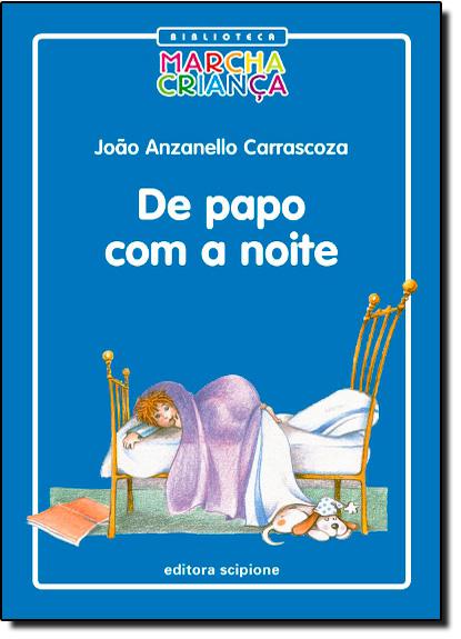 De Papo Com a Noite - Coleção Biblioteca Marcha Criança, livro de João Anzanello Carrascoza