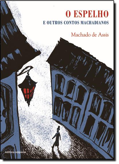 Espelho e Outros Contos Machadianos, o - Coleção Literatura e Cia., livro de Machado de Assis