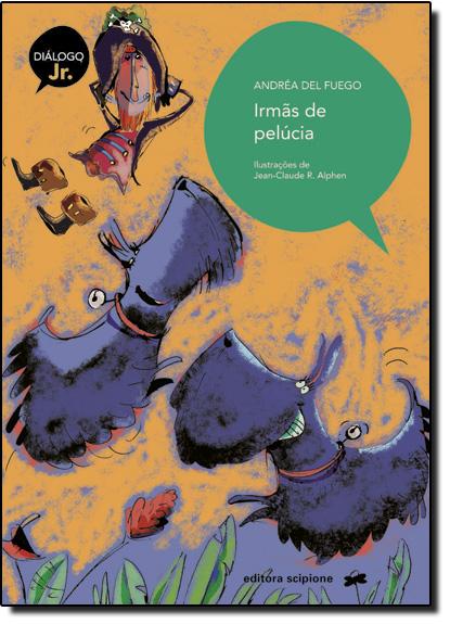 Irmãs de Pelúcia - Coleção Diálogo Júnior, livro de Andréa Del Fuego