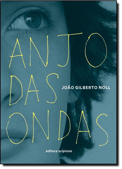 Anjo das Ondas - Coleção Escrita Contemporânea, livro de João Gilberto Noll