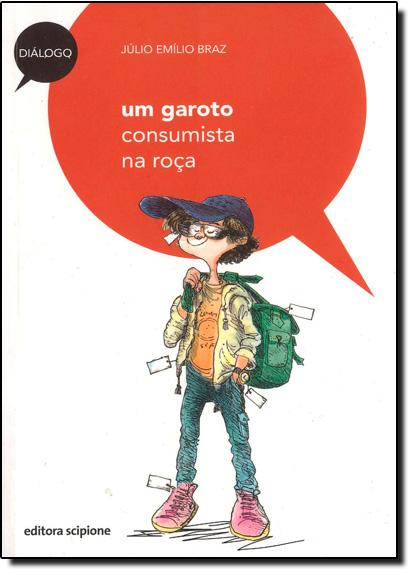 Garoto Consumista na Roça, Um Coleção Diálogo, livro de Júlio Emílio Braz