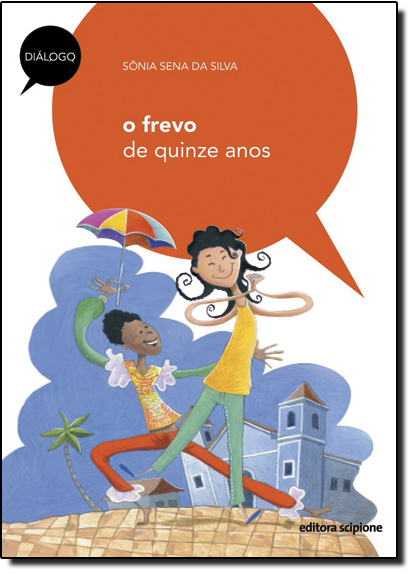 Frevo de Quinze Anos, O - Coleção Diálogo, livro de Sônia Sena da Silva