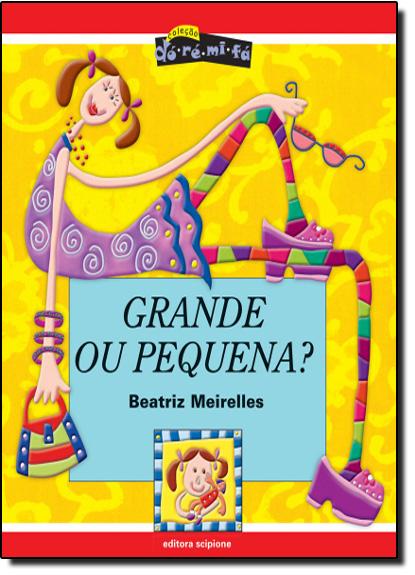 Grande ou Pequena?- Col. Dó-Ré-Mi-Fá, livro de Beatriz Meirelles