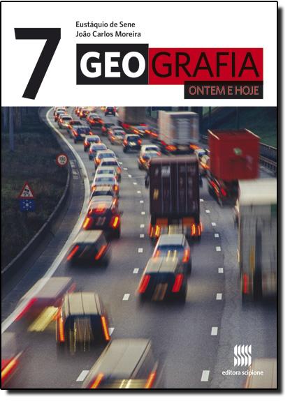 Geografia Ontem e Hoje - 7 Ano, livro de Eustáquio de Sene   João Carlos Moreira