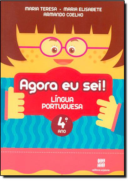 Agora Eu Sei! - Língua Portuguesa - 4 Ano / 3 Série, livro de Maria Teresa | Maria Elisabete | Armando Coelho