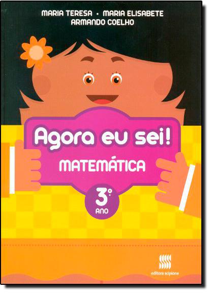 Agora eu Sei! - Matemática - 3 Ano / 2 Série, livro de Maria Teresa | Maria Elisabete | Armando Coelho