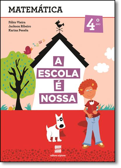 Escola É Nossa, A: Matemática - 4º ano, livro de Karina Alessandra Pessoa