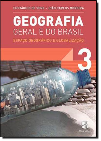 Geografia Geral e do Brasil: Espaço Geográfico e Globalização - Vol.3, livro de Eustáquio de Sene   João Carlos Moreira