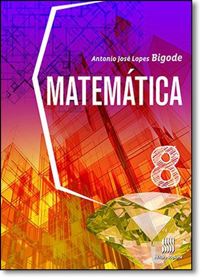 Matemática - 8º ano, livro de Antonio José Lopes Bigode