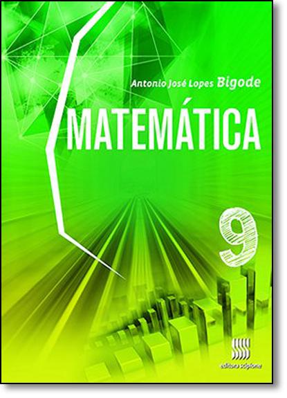 Matemática - 9º ano, livro de Antonio José Lopes Bigode