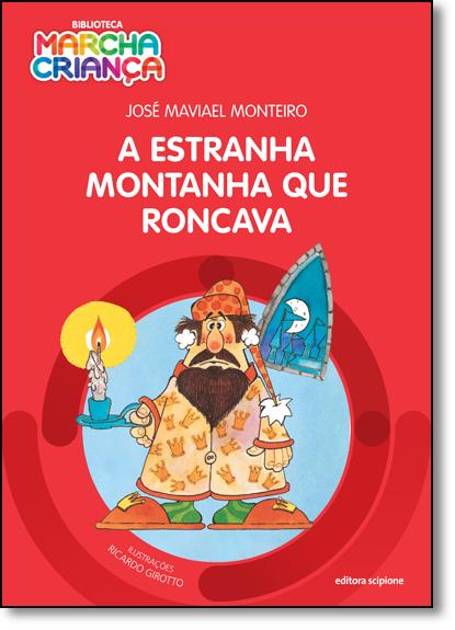 Estranha Montanha que Roncava, A - Coleção Biblioteca Marcha Criança, livro de José Maviael Monteiro