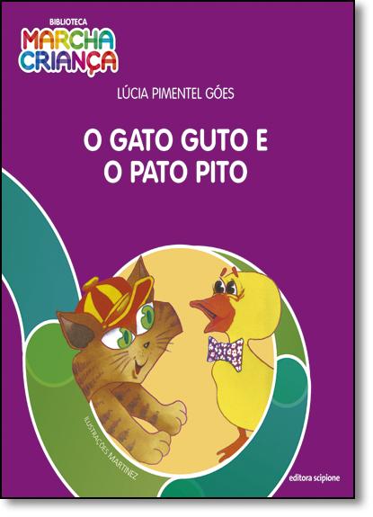 Gato Guto e o Pato Pito, O - Coleção Biblioteca Marcha Criança, livro de Lúcia Pimentel Góes