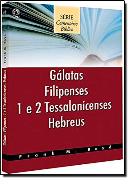 Gálatas, Filipenses, 1 e 2 Tessalonicenses - Série Comentário Bíblico, livro de Frank M. Boyd