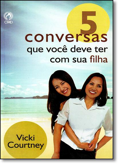5 Conversas que Você Deve Ter com Sua Filha, livro de Vicki Courtney