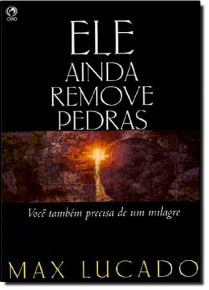 Ele Ainda Remove Pedras, livro de Max Lucado
