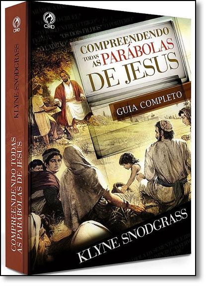 Compreendendo Todas as Parábolas de Jesus: Guia Completo, livro de Klyne R. Snodrass